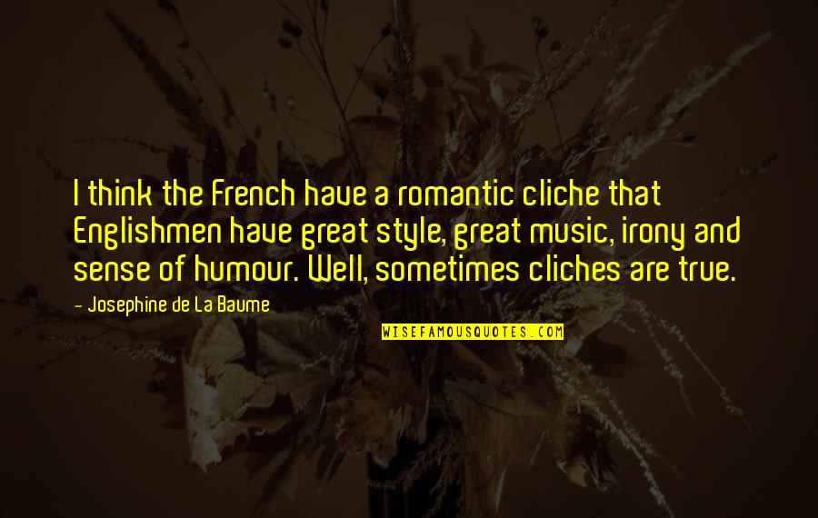 Music In French Quotes By Josephine De La Baume: I think the French have a romantic cliche