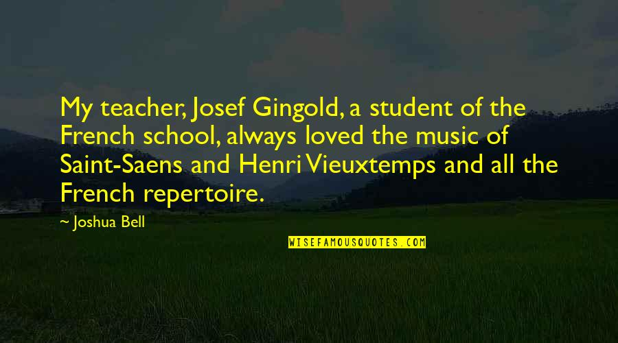 Music In French Quotes By Joshua Bell: My teacher, Josef Gingold, a student of the