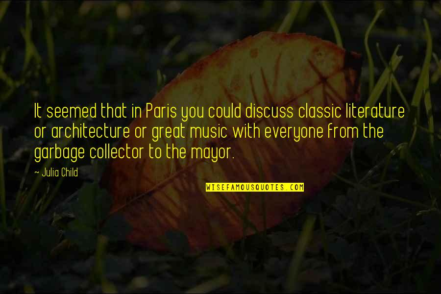 Music In French Quotes By Julia Child: It seemed that in Paris you could discuss
