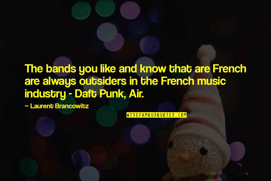 Music In French Quotes By Laurent Brancowitz: The bands you like and know that are