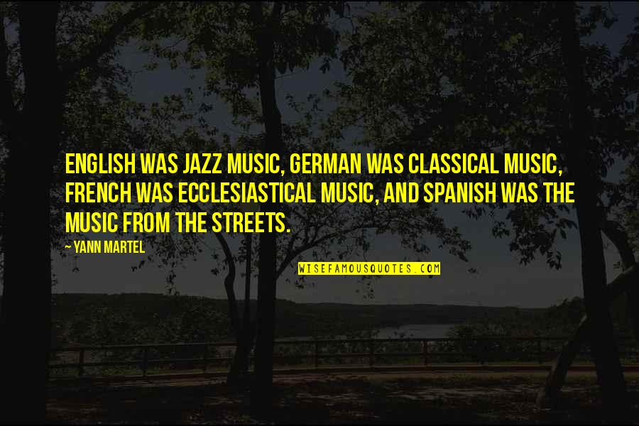 Music In French Quotes By Yann Martel: English was jazz music, German was classical music,
