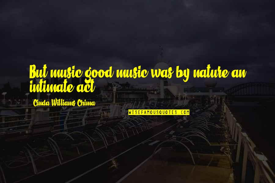 Music In Nature Quotes By Cinda Williams Chima: But music-good music-was by nature an intimate act.