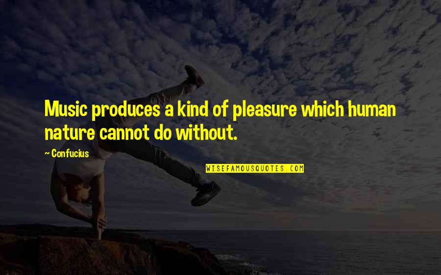 Music In Nature Quotes By Confucius: Music produces a kind of pleasure which human