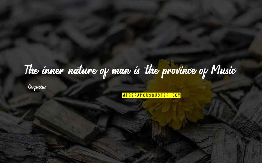 Music In Nature Quotes By Confucius: The inner nature of man is the province