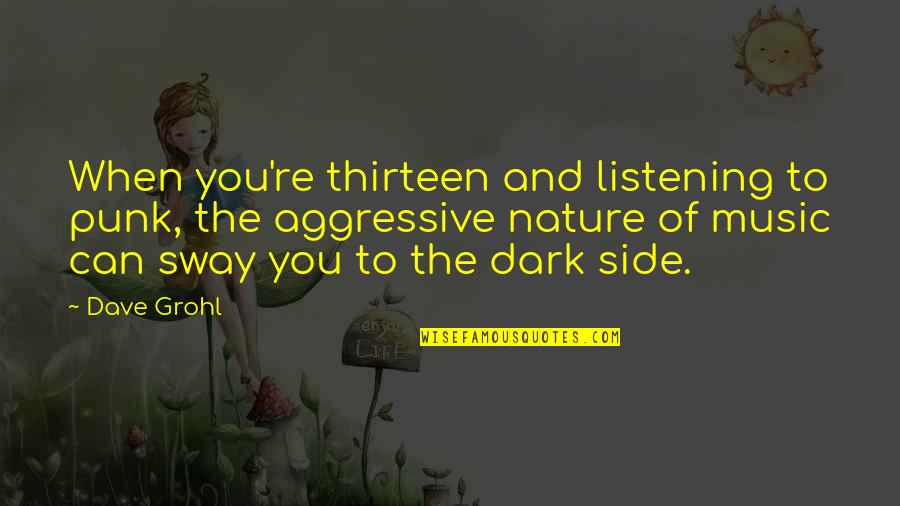Music In Nature Quotes By Dave Grohl: When you're thirteen and listening to punk, the
