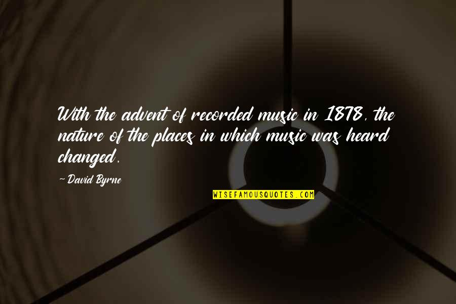Music In Nature Quotes By David Byrne: With the advent of recorded music in 1878,