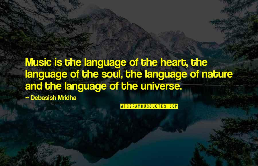 Music In Nature Quotes By Debasish Mridha: Music is the language of the heart, the