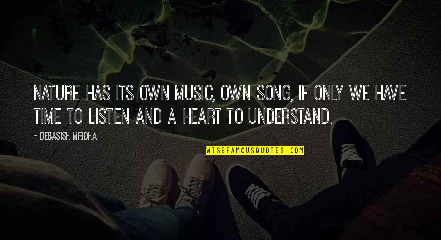 Music In Nature Quotes By Debasish Mridha: Nature has its own music, own song, if