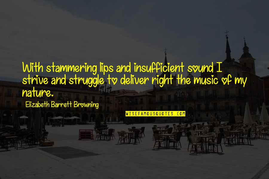 Music In Nature Quotes By Elizabeth Barrett Browning: With stammering lips and insufficient sound I strive