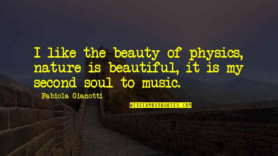 Music In Nature Quotes By Fabiola Gianotti: I like the beauty of physics, nature is