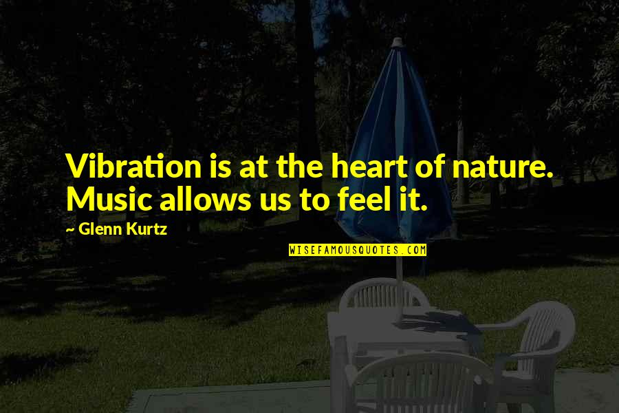 Music In Nature Quotes By Glenn Kurtz: Vibration is at the heart of nature. Music