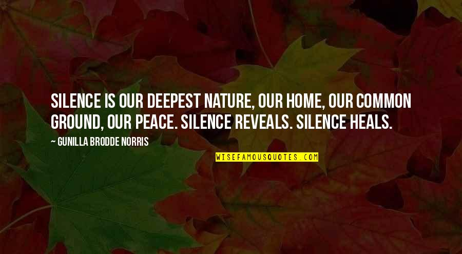 Music In Nature Quotes By Gunilla Brodde Norris: Silence is our deepest nature, our home, our