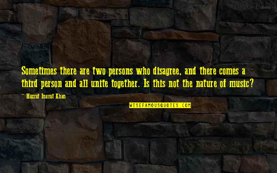 Music In Nature Quotes By Hazrat Inayat Khan: Sometimes there are two persons who disagree, and