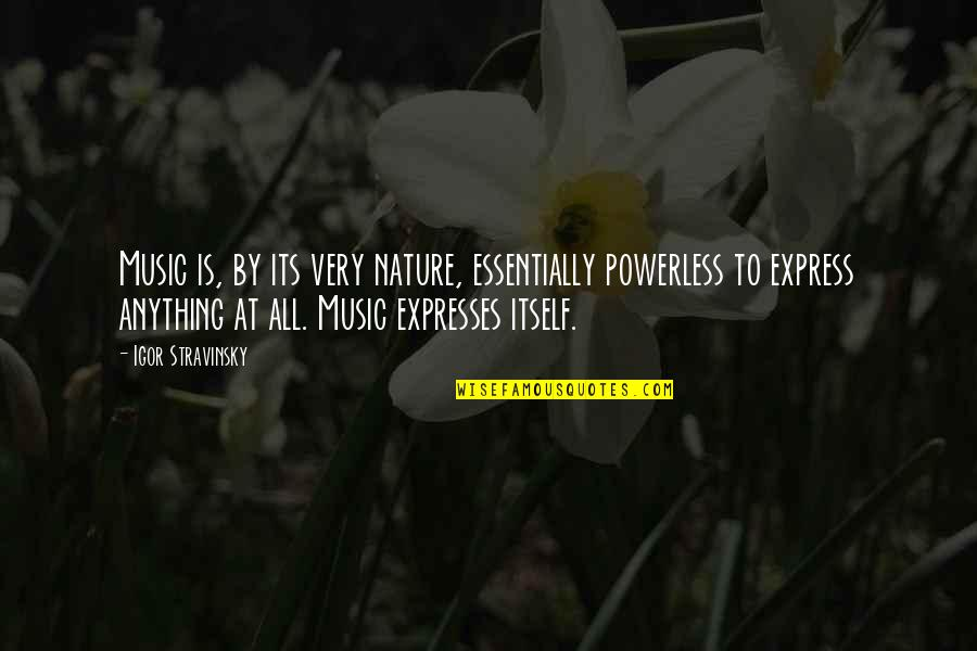 Music In Nature Quotes By Igor Stravinsky: Music is, by its very nature, essentially powerless