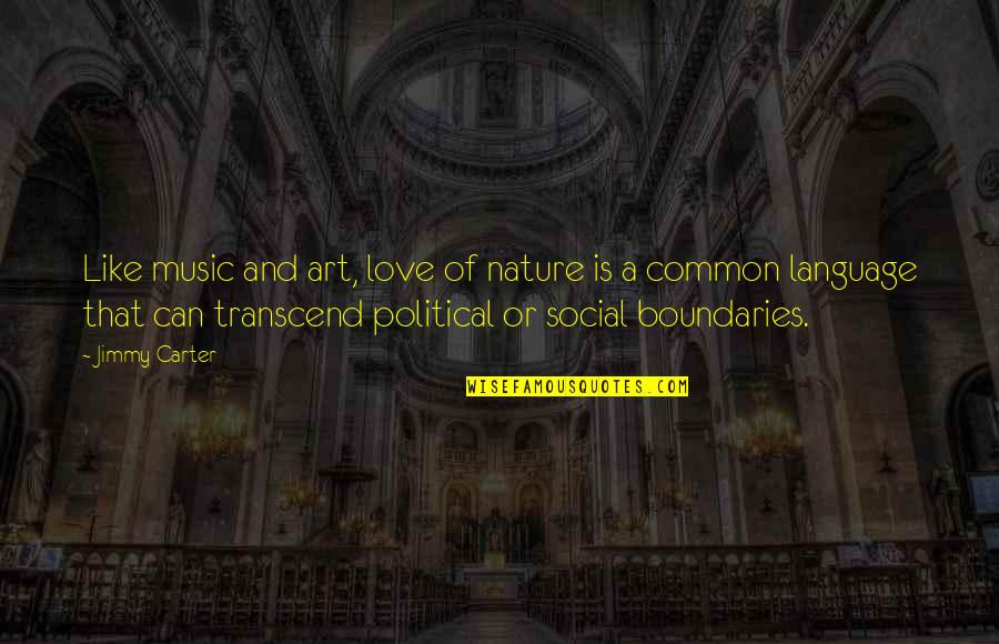 Music In Nature Quotes By Jimmy Carter: Like music and art, love of nature is