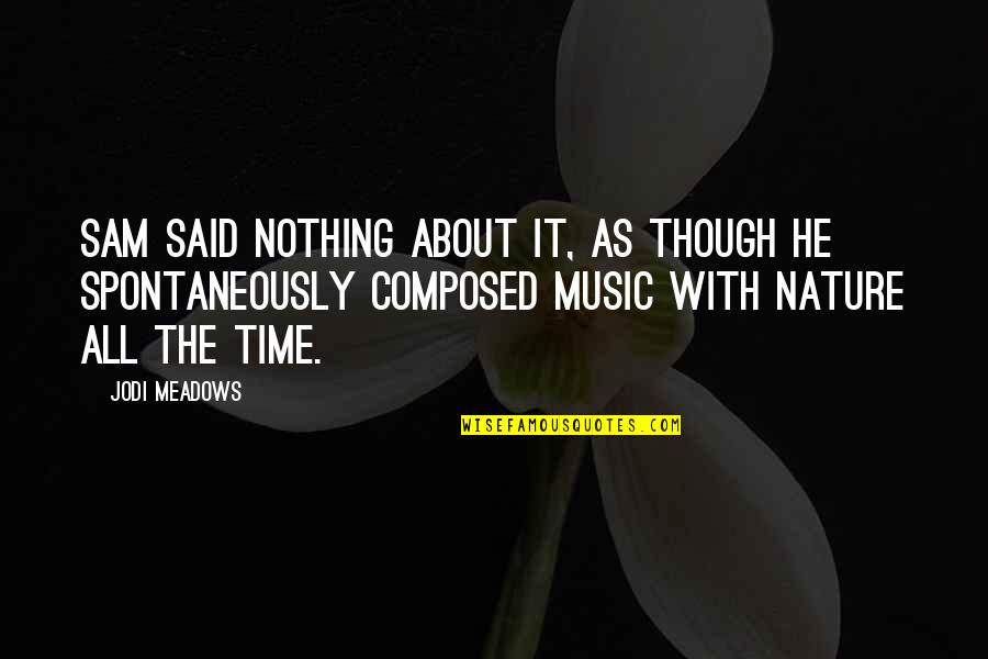Music In Nature Quotes By Jodi Meadows: Sam said nothing about it, as though he