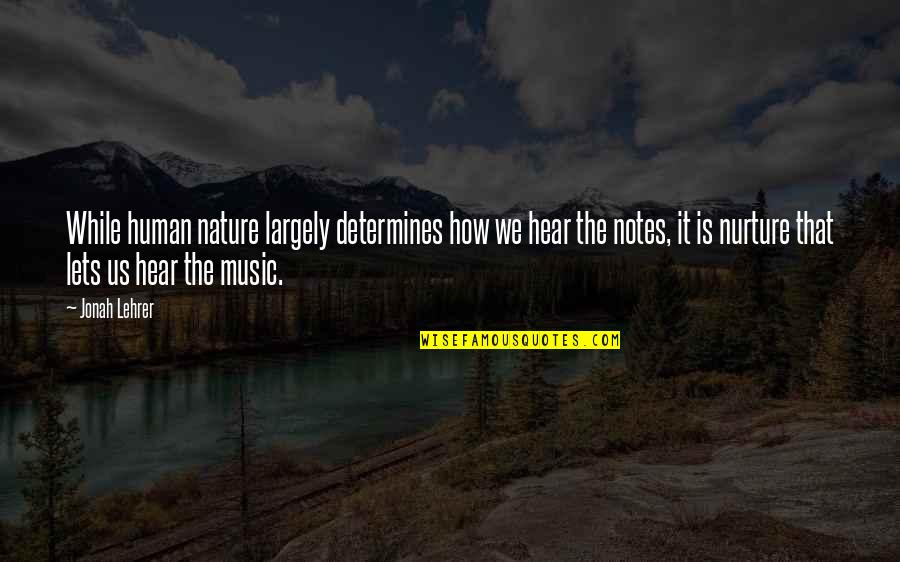 Music In Nature Quotes By Jonah Lehrer: While human nature largely determines how we hear