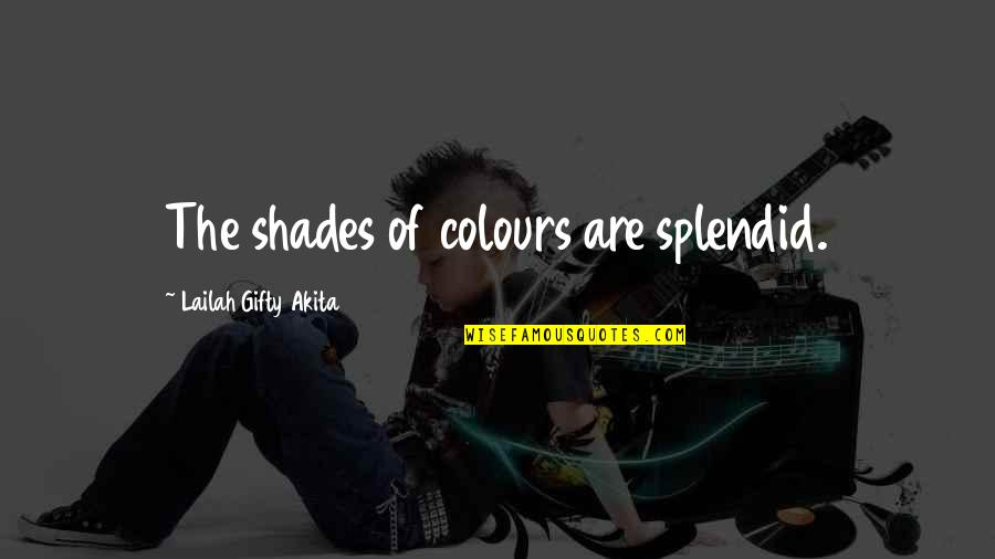 Music In Nature Quotes By Lailah Gifty Akita: The shades of colours are splendid.