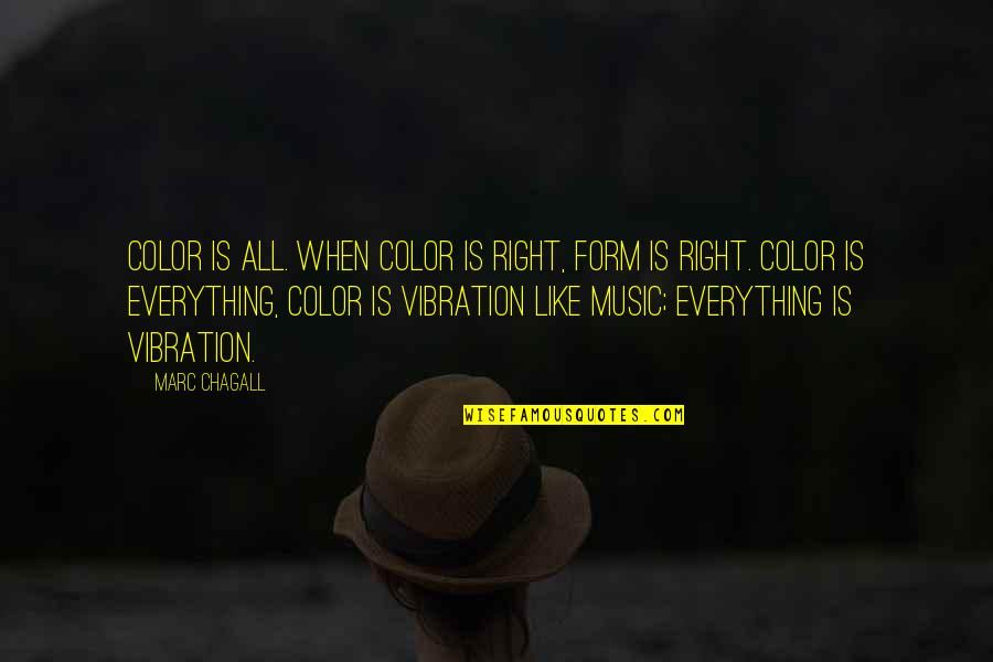 Music In Nature Quotes By Marc Chagall: Color is all. When color is right, form