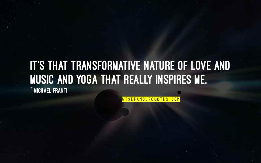 Music In Nature Quotes By Michael Franti: It's that transformative nature of love and music