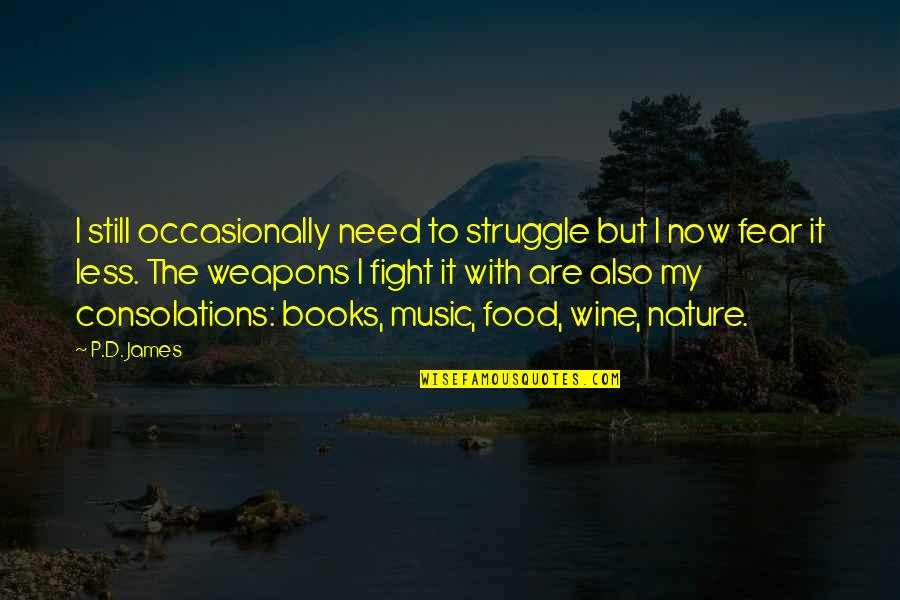 Music In Nature Quotes By P.D. James: I still occasionally need to struggle but I