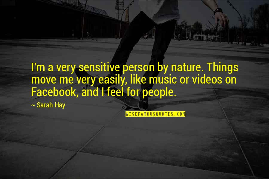 Music In Nature Quotes By Sarah Hay: I'm a very sensitive person by nature. Things