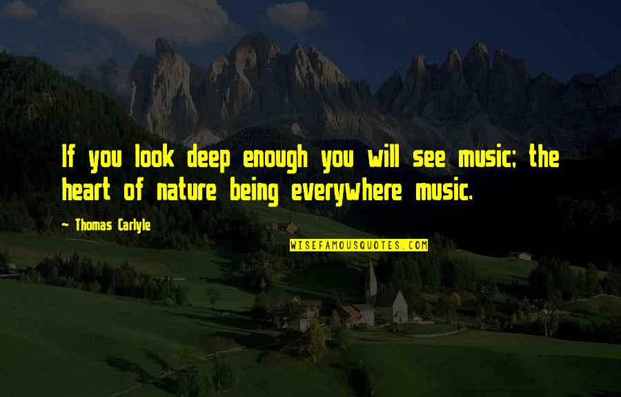 Music In Nature Quotes By Thomas Carlyle: If you look deep enough you will see