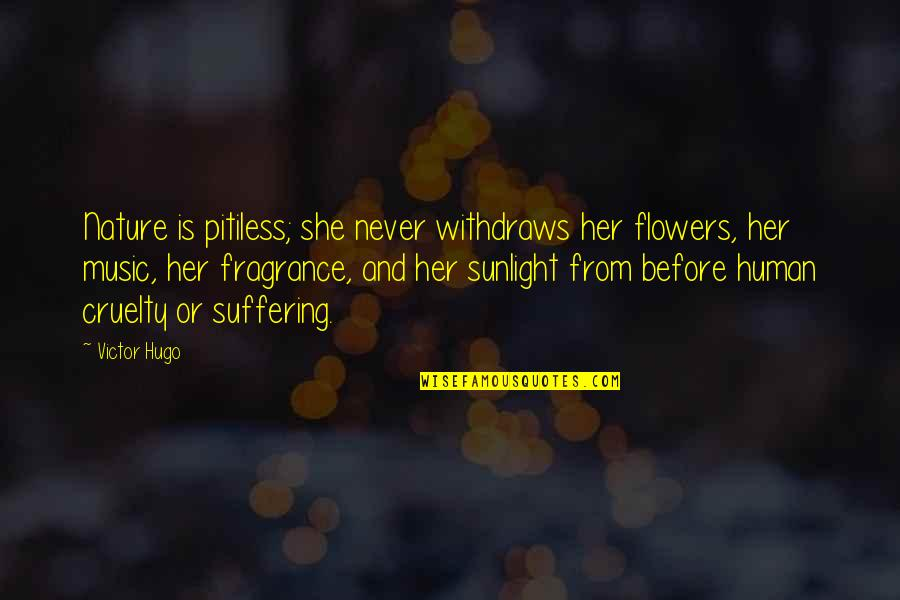 Music In Nature Quotes By Victor Hugo: Nature is pitiless; she never withdraws her flowers,