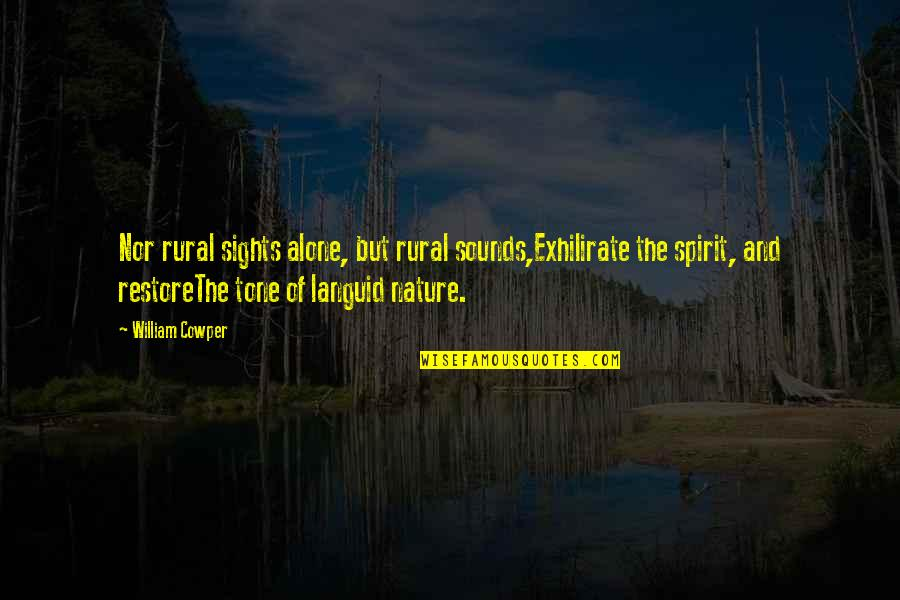 Music In Nature Quotes By William Cowper: Nor rural sights alone, but rural sounds,Exhilirate the