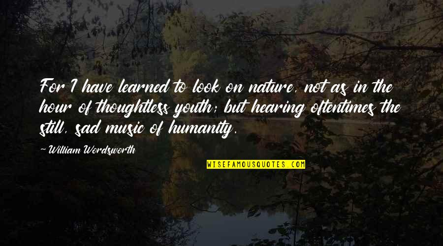 Music In Nature Quotes By William Wordsworth: For I have learned to look on nature,