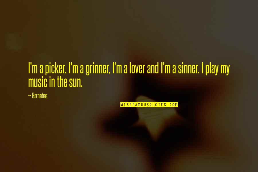 Music Lover Quotes By Barnabas: I'm a picker, I'm a grinner, I'm a