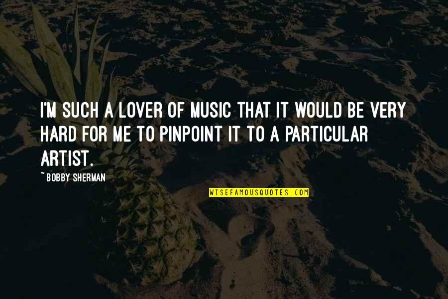 Music Lover Quotes By Bobby Sherman: I'm such a lover of music that it