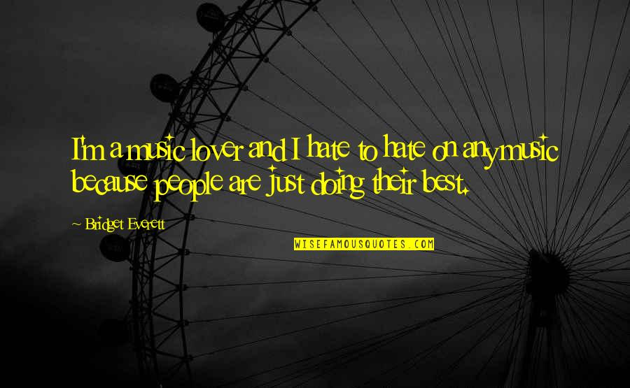 Music Lover Quotes By Bridget Everett: I'm a music lover and I hate to