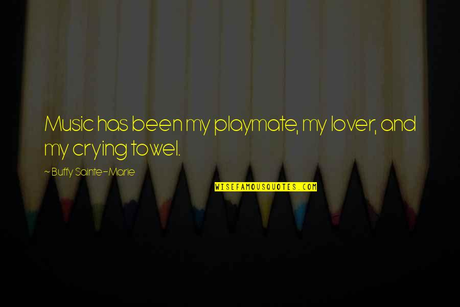 Music Lover Quotes By Buffy Sainte-Marie: Music has been my playmate, my lover, and