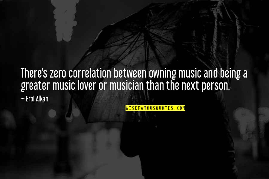 Music Lover Quotes By Erol Alkan: There's zero correlation between owning music and being