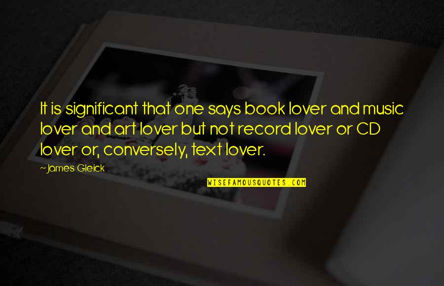 Music Lover Quotes By James Gleick: It is significant that one says book lover