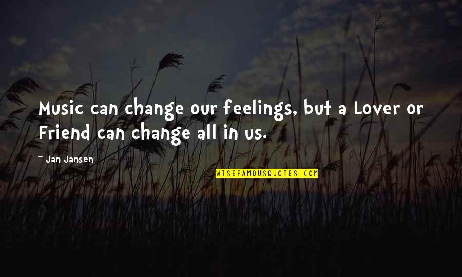 Music Lover Quotes By Jan Jansen: Music can change our feelings, but a Lover