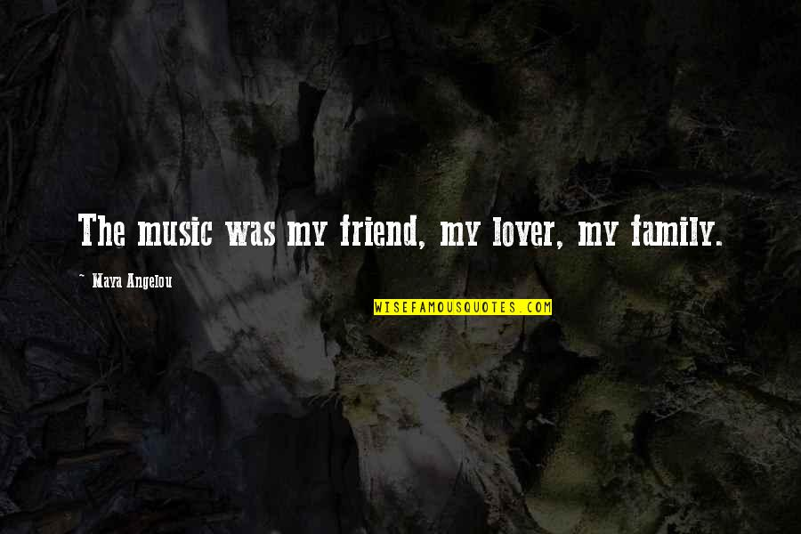 Music Lover Quotes By Maya Angelou: The music was my friend, my lover, my