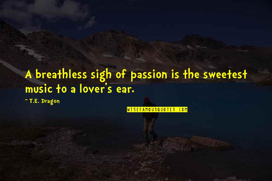 Music Lover Quotes By T.E. Dragon: A breathless sigh of passion is the sweetest