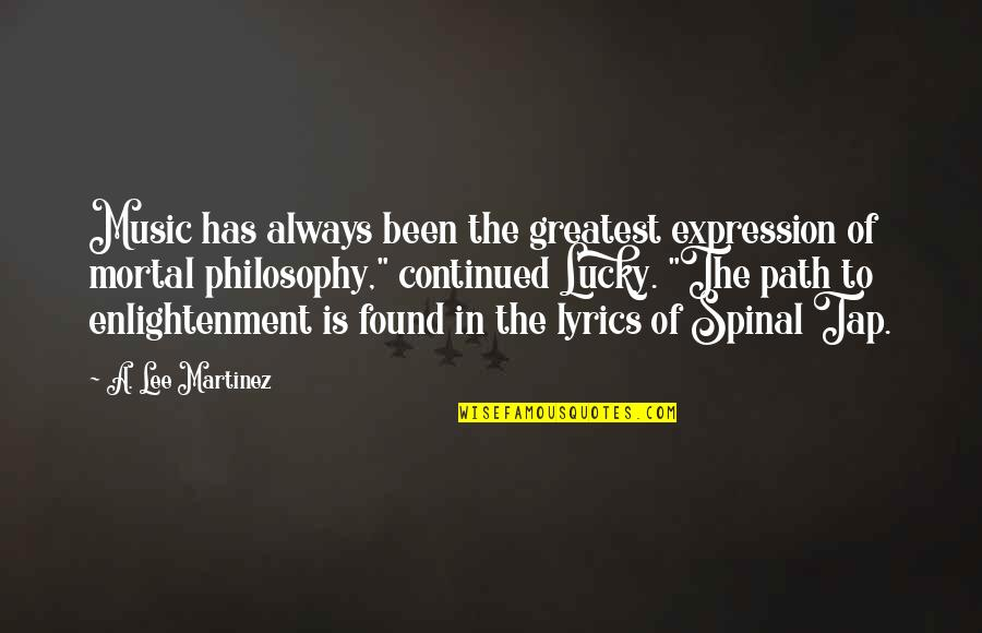 Music Lyrics Quotes By A. Lee Martinez: Music has always been the greatest expression of