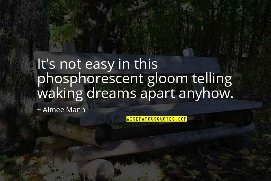 Music Lyrics Quotes By Aimee Mann: It's not easy in this phosphorescent gloom telling