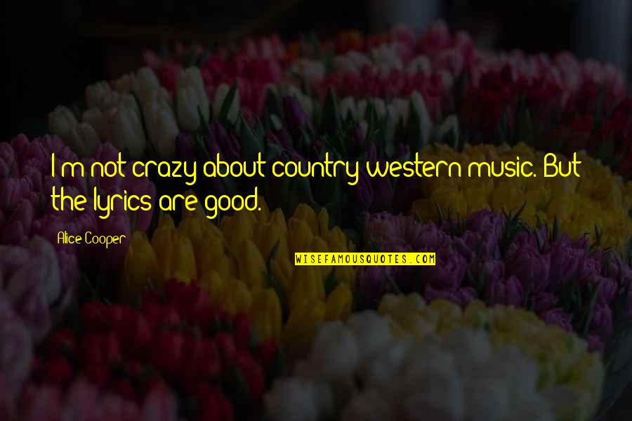 Music Lyrics Quotes By Alice Cooper: I'm not crazy about country-western music. But the