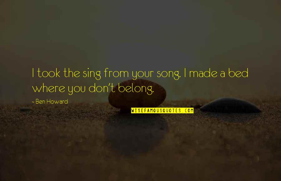 Music Lyrics Quotes By Ben Howard: I took the sing from your song. I