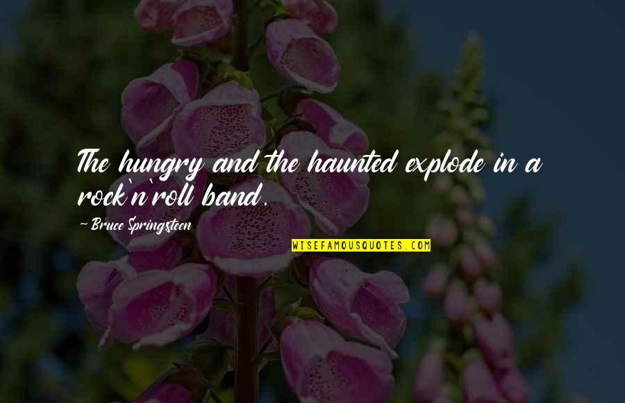 Music Lyrics Quotes By Bruce Springsteen: The hungry and the haunted explode in a