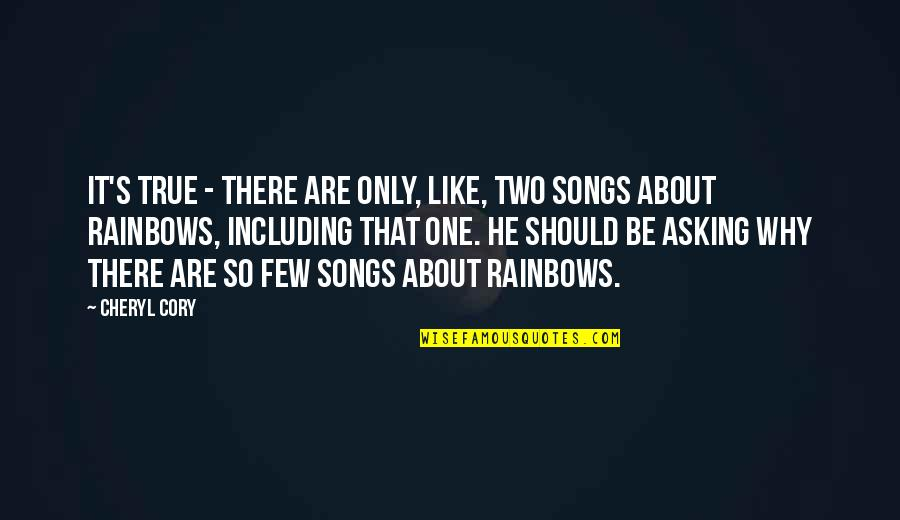 Music Lyrics Quotes By Cheryl Cory: It's true - there are only, like, two