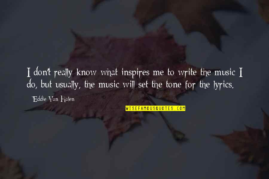 Music Lyrics Quotes By Eddie Van Halen: I don't really know what inspires me to