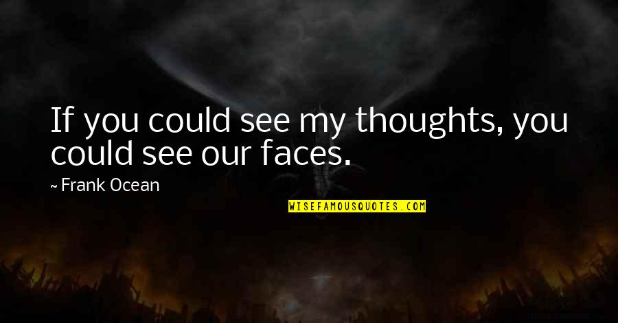 Music Lyrics Quotes By Frank Ocean: If you could see my thoughts, you could