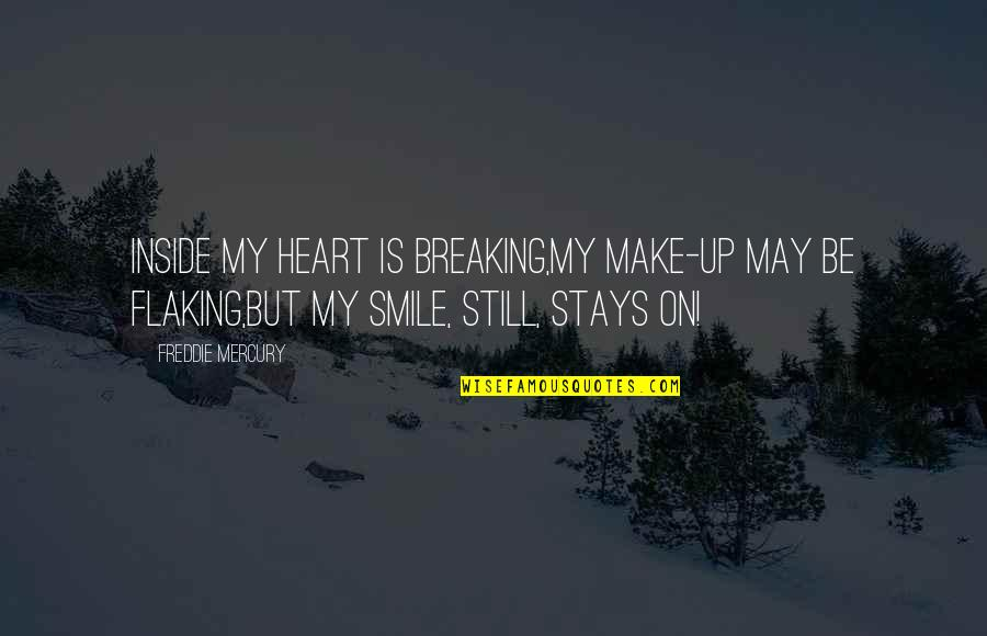 Music Lyrics Quotes By Freddie Mercury: Inside my heart is breaking,My make-up may be