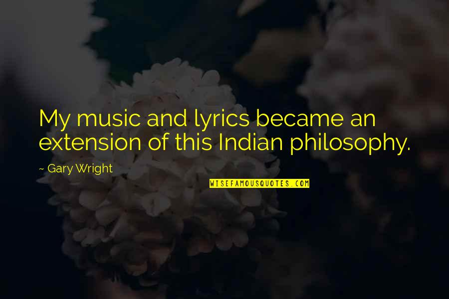 Music Lyrics Quotes By Gary Wright: My music and lyrics became an extension of