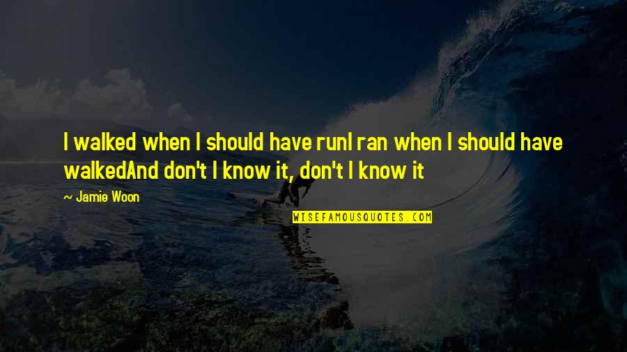 Music Lyrics Quotes By Jamie Woon: I walked when I should have runI ran